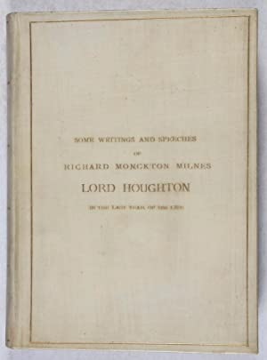 Some Writings and Speeches of Richard Monckton Milnes, Lord Houghton, in the Last Year of His Life....