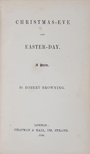 Christmas Eve and Easter-Day. A Poem: Browning, Robert