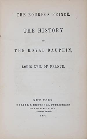 The Bourbon Prince: The History of The Royal Dauphin, Louis XVII of France: Beauchesne, Alcide]