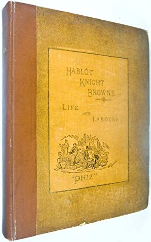 """Life and Labours of Hablôt Knight Browne """"Phiz"""". [INSCRIBED, SIGNED] Limited ..."""