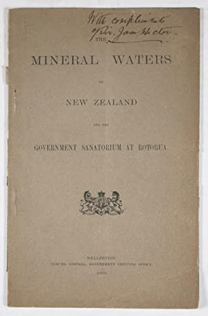 The Mineral Waters of New Zealand and the Rotorua Sanatorium [SIGNED & INSCRIBED]
