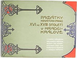 Památky kovanych praci XVI. az XVIII. Století v Hradci Králové. Czech art of Iron and Metal work ...