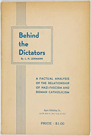 Behind the Dictators. A Factual Analysis of the Relationship of Nazi-Fascism and Roman Catholicism:...