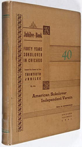 Jubilee-Book. Forty Years Sokolover in Chicago. Issued in Honor of the Thirtieth Jubilee by the ...