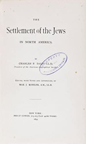 The Settlement of the Jews in North America. [INSCRIBED AND SIGNED]: Daly, Charles P.; Max J. ...