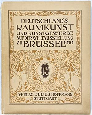 Deutschland's Raumkunst und Kunstgewerbe auf der Weltausstellung zu Brüssel 1910. Vom ...