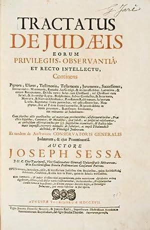 Tractatus de Judaeis eorum Privilegiis, Observantiâ, et Recto Intellectu, continens Pignora, ...