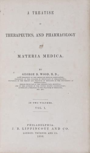 A Treatise on Therapeutics and Pharmacology or Materia Medica. 2 vols. (Complete): Wood, George B.