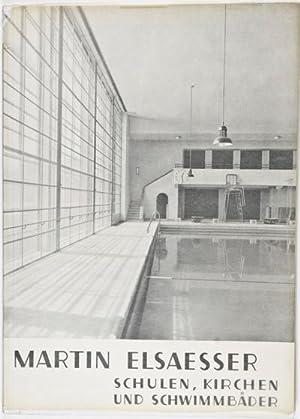 Schulen, Kirchen Und Schwimmbäder (Bauten und Entwürfe aus den Jahren 1924-1932): Elsaesser, Martin