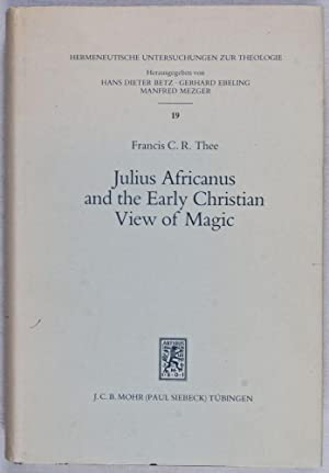 Julius Africanus and the Early Christian View of Magic: Thee, Francis C. R.;