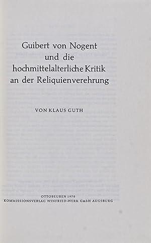 Guibert von Nogent und die hochmittelalterliche Kritik an der Reliquienverehrung: Guth, Klaus