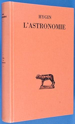 L'Astronomie: Hygin (Hyginus); André Le Boeuffle (Texte établi et traduit par)