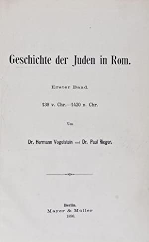 Geschichte der Juden in Rom (2 volumes in one): Vogelstein, Hermann; Paul Rieger
