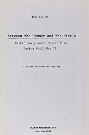 Between the Hammer and the Sickle: Baltic Jewry under Soviet Rule During World War II. A Volume of ...