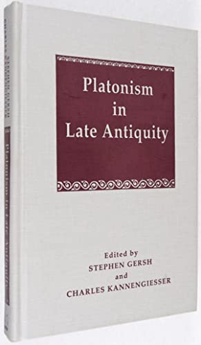 Platonism in Late Antiquity: Gersh, Stephen; Charles Kannengiesser (eds.)
