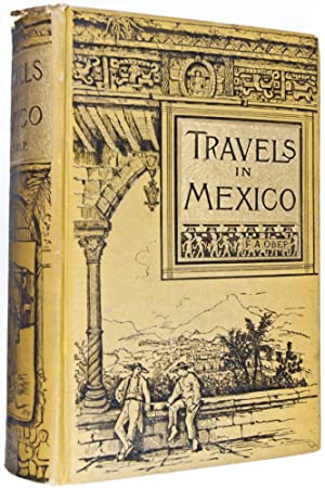 Travels in Mexico and Life Among the Mexicans. I. Yucatan. II. Central and Southern Mexico. III. ...