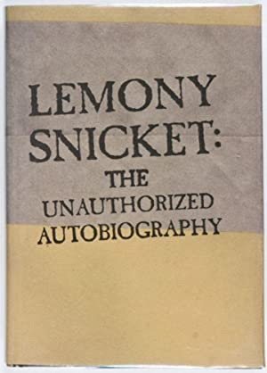 The Unauthorized Autobiography [WITH AUTHOR'S BLIND-STAMPED]: Snicket, Lemony