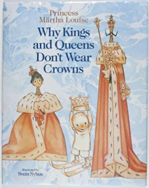 Why Kings and Queens Don't Wear Crowns [SIGNED BY PRINCESS MÄRTHA LOUISE]: Louise, Märtha; ...