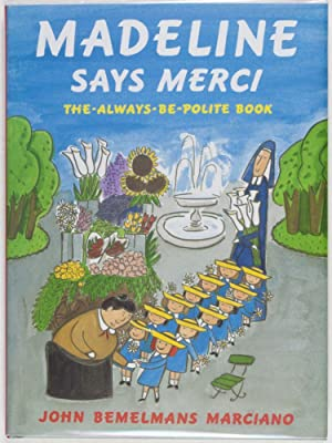Madeline Says Merci. The-Always-Be-Polite-Book [SIGNED BY THE: Bemelmans Marciano, John