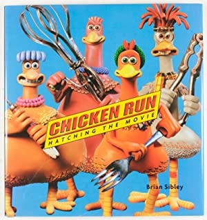 Chicken Run Hatching the Movie [INSCRIBED AND SIGNED BY BRIAN SIBLEY, NICK PARK AND PETER LORD]: ...
