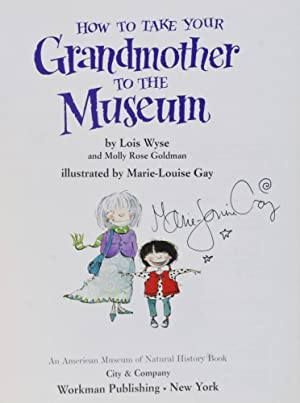 How to Take Your Grandmother to the Museum [SIGNED BY ILLUSTRATOR]: Wyse, Lois; Molly Rose Goldman;...
