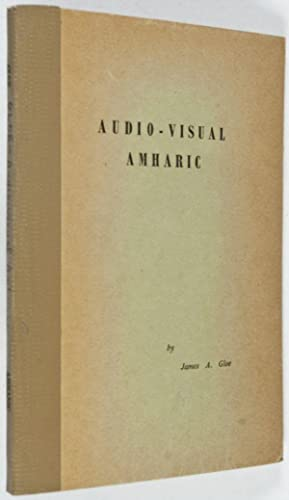 Audio-Visual Amharic. Fifty Lessons in Spoken and Written Amharic on the Elementary - Intermediate ...