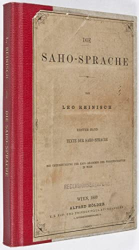 Die Saho-Sprache. Erster Band : Texte der Saho-Sprache [FROM THE PERSONAL LIBRARY OF WOLF LESLAU]: ...