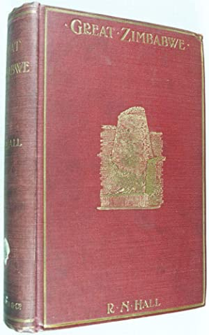 Great Zimbabwe. Mashonaland, Rhodesia, An Account of Two Years' Examination Work in 1902-4 on ...
