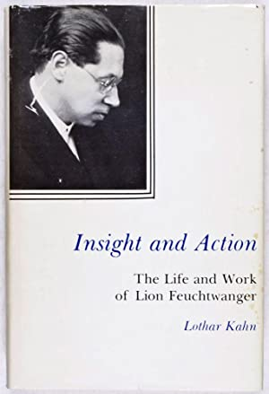 Insight and Action. The Life and Work of Lion Feuchtwanger: Kahn, Lothar