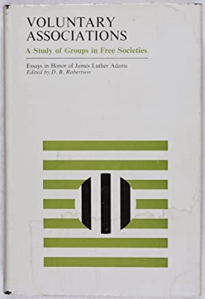 Voluntary Associations. A Study of Groups in Free Societies. Essays in Honor of James Luther Adams:...