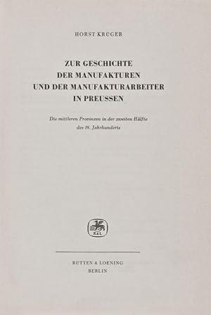 Zur Geschichte der Manufakturen und der Manufakturarbeiter in Preussen. Die mittleren Provinzen in ...