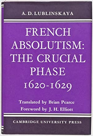 French Absolutism: The Crucial Phase 1620-1629: Lublinskaya, A. D.; Brian Pearce (Translator); J. H...
