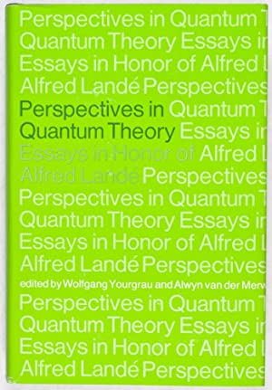 Perspectives in Quantum Theory. Essays in Honor of Alfred Landé: Yourgrau, Wolfgang; Alwin ...
