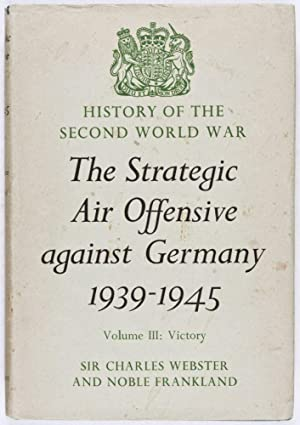 The Strategic Air Offensive Against Germany 1939-1945 Volume III: Part 5: Webster, Charles; Noble ...