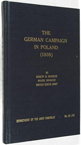 The German Campaign in Poland (1939): Kennedy, Robert M.