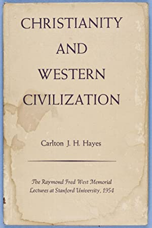 Christianity and Western Civilization, Being the Raymond Fred West Memorial Lectures At Stanford ...