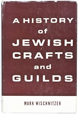 A History of Jewish Crafts and Guilds: Wischnitzer, Mark