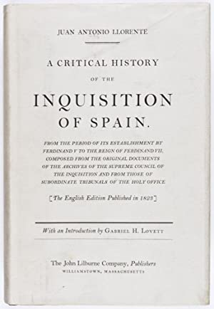 A Critical History of the Inquisition of Spain: Llorente, Juan Antonio
