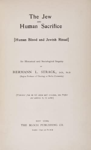 The Jew and Human Sacrifice [Human Blood and Jewish Ritual]. An Historical and Sociological Inquiry...