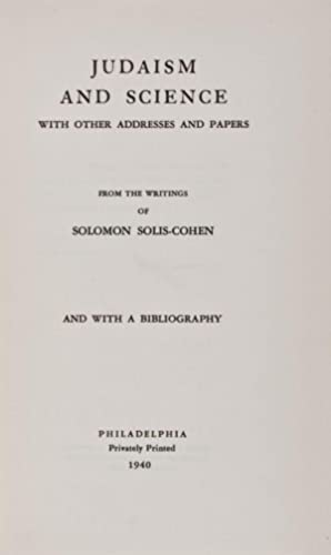 Judaism and Science With Other Addresses and Papers. With a Bibliography: Solis-Cohen, Solomon
