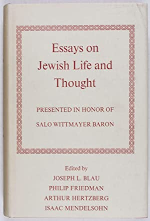 Essays on Jewish Life and Thought Presented in Honor of Salo Wittmayer Baron: Blau, Joseph L.; ...
