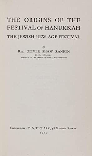 The Origins of the Festival of Hanukkah. The Jewish New-Age Festival: Rankin, Rev. Oliver Shaw