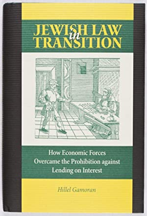 Jewish Law in Transition: How Economic Forces Overcame the Prohibition against Lending on Interest:...