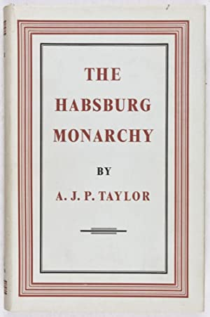 The Habsburg Monarchy, 1809-1918: Taylor, A. J. P.