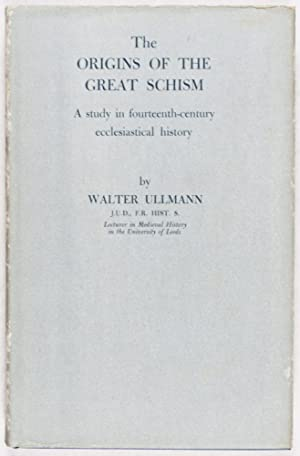 The Origins of the Great Schism: A Study in Fourteenth-Century Ecclesiastical History: Ullmann, ...