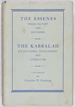 The Essenes: Their History and Doctrines; The Kabbalah: Its Doctrines, Development and Literature. ...