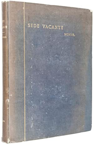 Sede Vacante: Being a Diary Written During the Conclave of 1903, with Additional Notes On the ...