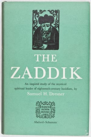 The Zaddik: The Doctrine of the Zaddik According to the Writings of Rabbi Yaakov Yosef of Polnoy: ...