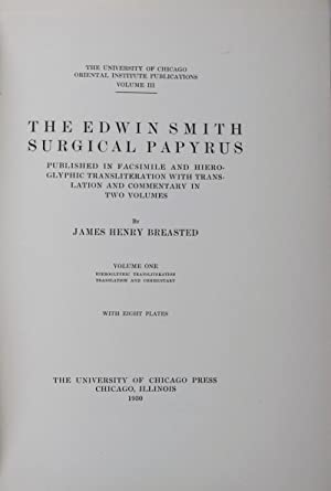 The Edwin Smith Surgical Papyrus Published in Facsimile and Hieroglyphic Transliteration With Tra...