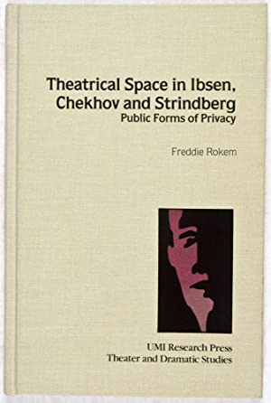 Theatrical Space in Ibsen, Chekhov and Strindberg: Public Forms of Privacy [Theatre and Dramatic ...